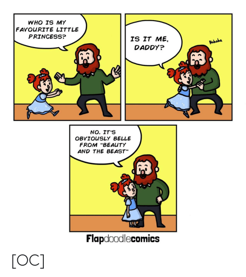 """Beauty and the Beast: WHO IS MY  FAVOURITE LITTLE  PRINCESS?  IS IT ME,  DADDY?  Mohoha  NO. IT'S  OBVIOUSLY BELLE  FROM """"BEAUTY  AND THE BEAST  60  Flapdoodlecomics [OC]"""
