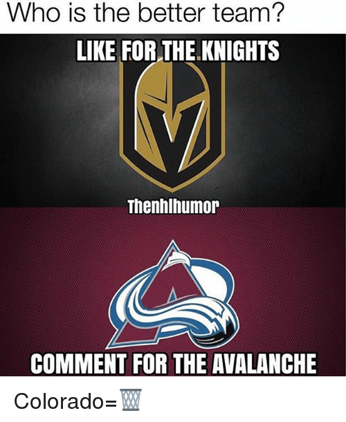 avalanche: Who is the better team?  LIKE FOR THE KNIGHTS  Thenhlhumor  COMMENT FOR THE AVALANCHE Colorado=🗑