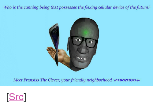 """Future, Reddit, and Cunning: Who is the cunning being that possesses the flexing cellular device of the future?  Meet Fransiss The Clever, your friendly neighborhood so <p>[<a href=""""https://www.reddit.com/r/surrealmemes/comments/7mhoas/h_a_d_a_c_e/"""">Src</a>]</p>"""