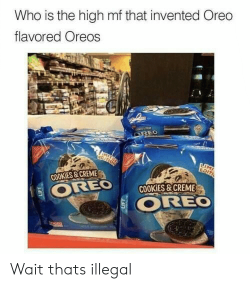 oreo: Who is the high mf that invented Oreo  flavored Oreos  cose  DREO  IMIT  EGATION  LIMI  EDITI  OREO  O OREO  COOKIES&CREME  COOKIES&CREME  ALED Wait thats illegal