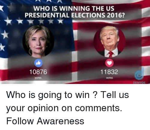 Opinionating: WHO IS WINNING THE US  PRESIDENTIAL ELECTIONS 2016?  10876  11832 Who is going to win ? Tell us your opinion on comments.  Follow Awareness