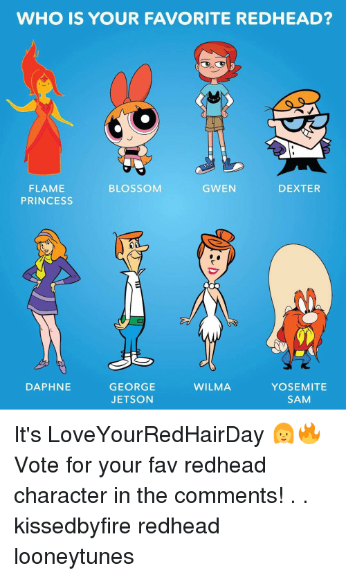 Dexter: WHO IS YOUR FAVORITE REDHEAD?  BLOSSOM  GWEN  DEXTER  FLAME  PRINCESS  DAPHNE  WILMA  GEORGE  JETSON  YOSEMITE  SAM It's LoveYourRedHairDay 👩‍🔥 Vote for your fav redhead character in the comments! . . kissedbyfire redhead looneytunes