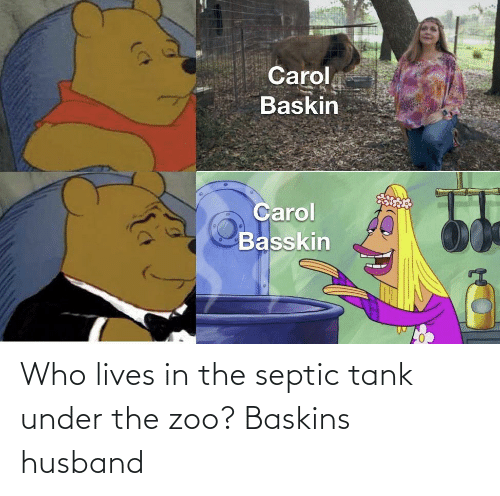 Husband: Who lives in the septic tank under the zoo? Baskins husband