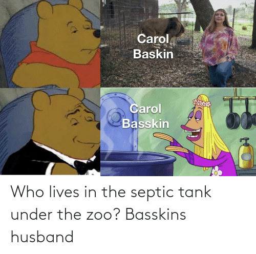 Husband: Who lives in the septic tank under the zoo? Basskins husband