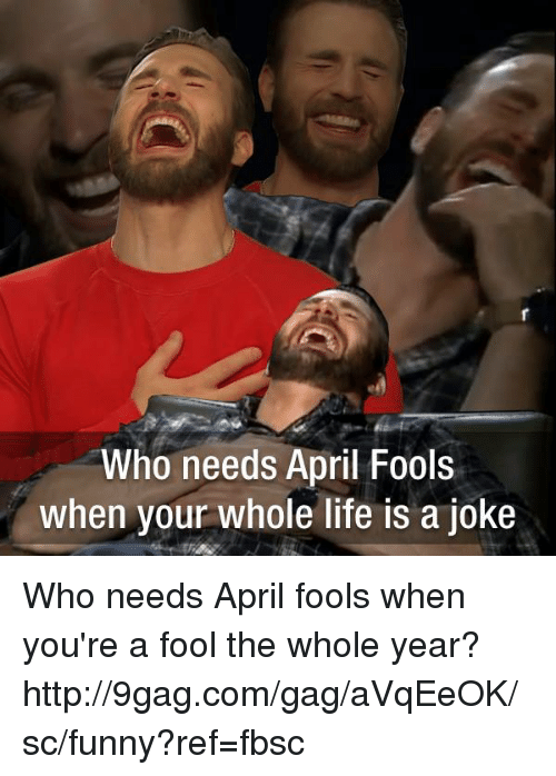 9gag, Dank, and Funny: Who needs April Fools  when your whole life is a joke Who needs April fools when you're a fool the whole year? http://9gag.com/gag/aVqEeOK/sc/funny?ref=fbsc