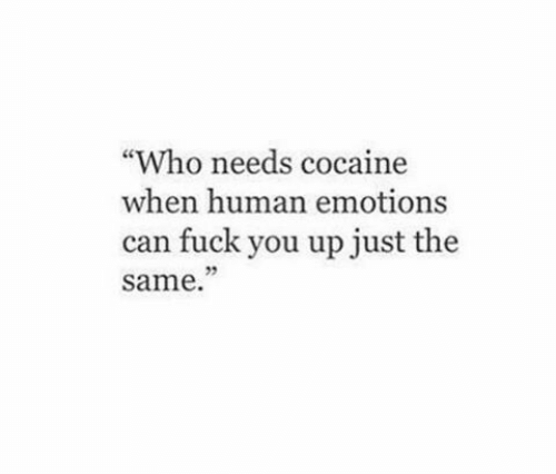 "Fuck You, Cocaine, and Fuck: ""Who needs cocaine  when human emotions  can fuck you up just the  same  35"