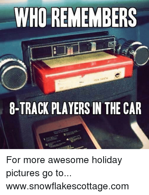 8 tracks: WHO REMEMBERS  8-TRACK PLAYERS IN THE CAR For more awesome holiday pictures go to... www.snowflakescottage.com