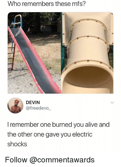 Alive, Dank Memes, and Who: Who remembers these mfs?  0  DEVIN  @freedevo  I remember one burned you alive and  the other one gave you electric  shocks Follow @commentawards