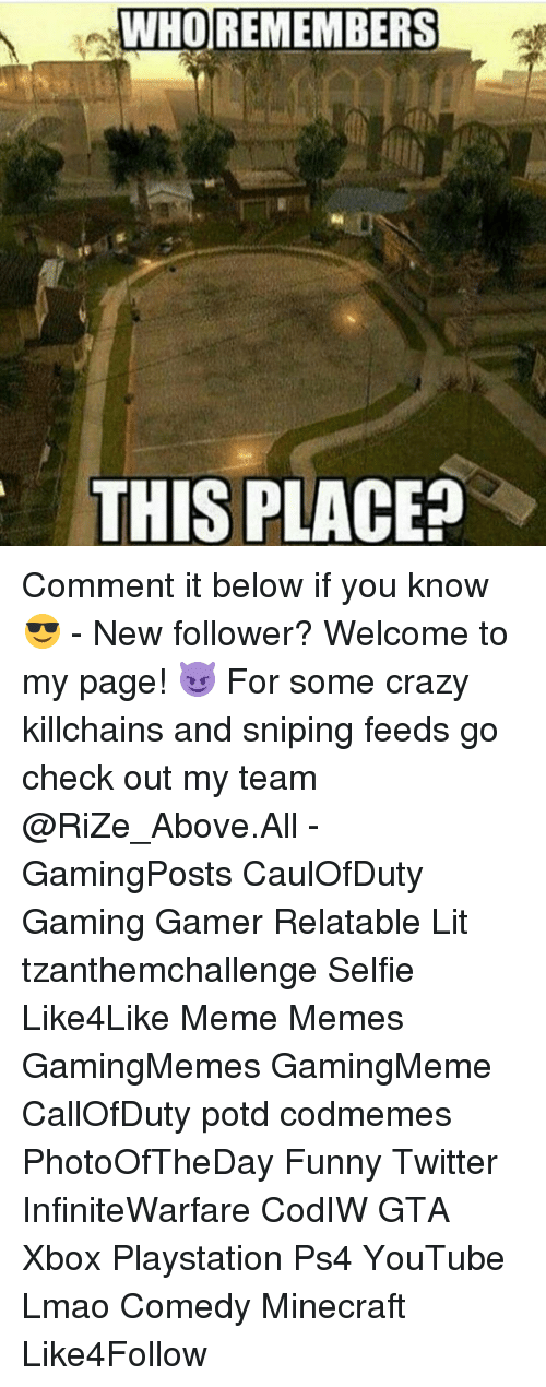 Funny Twitter: WHO REMEMBERS  THIS PLACE Comment it below if you know 😎 - New follower? Welcome to my page! 😈 For some crazy killchains and sniping feeds go check out my team @RiZe_Above.All - GamingPosts CaulOfDuty Gaming Gamer Relatable Lit tzanthemchallenge Selfie Like4Like Meme Memes GamingMemes GamingMeme CallOfDuty potd codmemes PhotoOfTheDay Funny Twitter InfiniteWarfare CodIW GTA Xbox Playstation Ps4 YouTube Lmao Comedy Minecraft Like4Follow