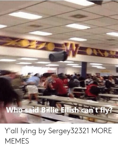 Dank, Memes, and Target: Who said Billie Eilish can't fly? Y'all lying by Sergey32321 MORE MEMES