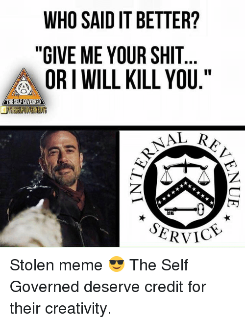 "Orielys: WHO SAID IT BETTER?  ""GIVE ME YOUR SHIT  ORI WILL KILL YOU.""  THESELFCOYERNED  ERVIC Stolen meme 😎  The Self Governed deserve credit for their creativity."