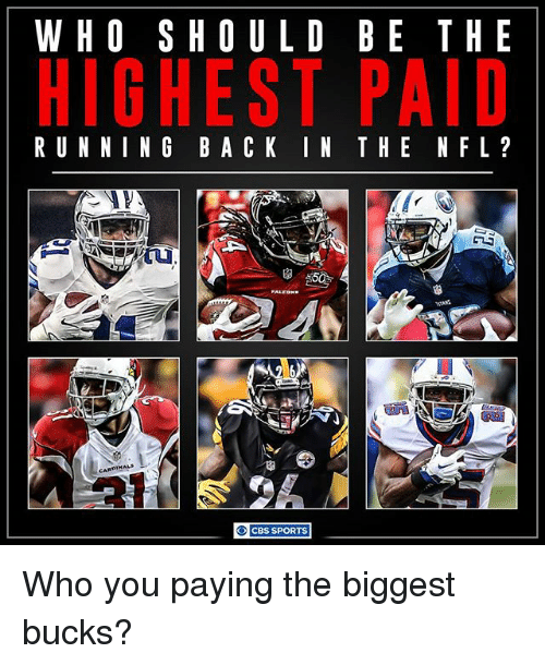 Memes, Nfl, and Sports: WHO SHOULD BE THE  HIGHEST PAID  RUNNING BA CK IN THE NFL?  CBS SPORTS Who you paying the biggest bucks?