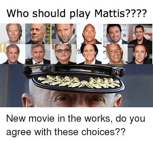 Mattis: Who should play Mattis???? New movie in the works, do you agree with these choices??