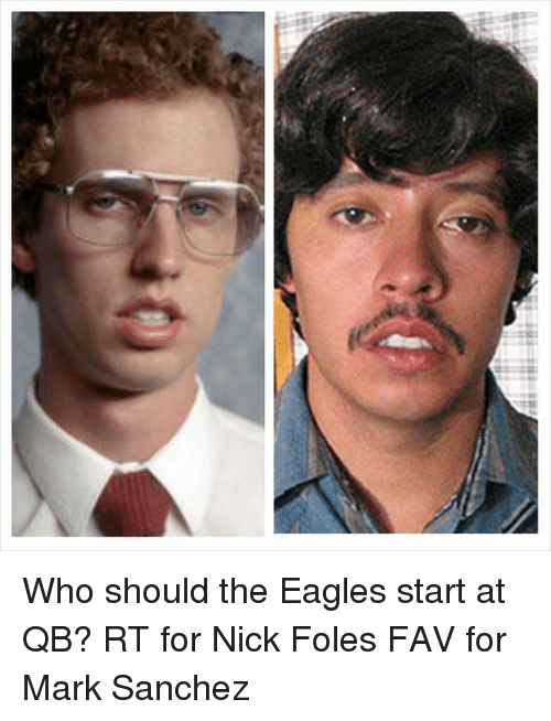 Memes, Mark Sanchez, and Nick Foles: Who should the Eagles start at QB? RT for Nick Foles FAV for Mark Sanchez