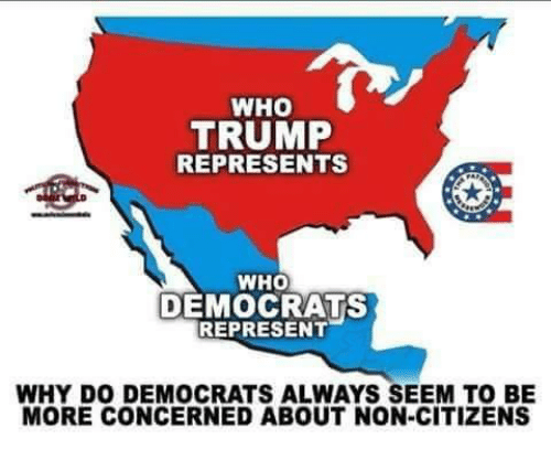 Trump, Conservative, and Who: WHO  TRUMP  REPRESENTS  WHO  DEMOCRATS  REPRESENT  WHY DO DEMOCRATS ALWAYS SEEM TO BE  MORE CONCERNED ABOUT NON-CITIZENS