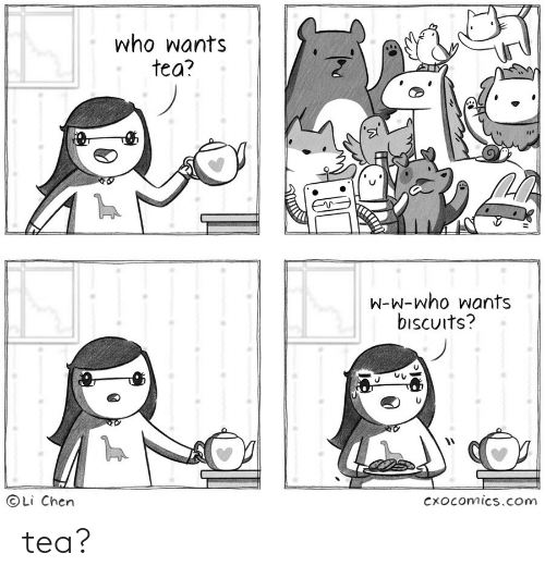 tea: who wants  tea?  W-W-who wants  bıscuits?  ©Li Chen  exocomics.com tea?