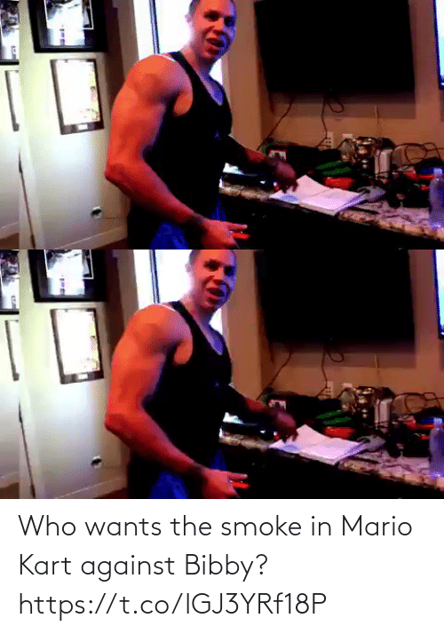 Mario: Who wants the smoke in Mario Kart against Bibby? https://t.co/lGJ3YRf18P
