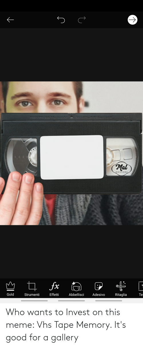 vhs: Who wants to Invest on this meme: Vhs Tape Memory. It's good for a gallery