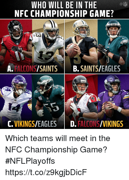 Nfc Championship: WHO WILL BE IN THE  NFC CHAMPIONSHIP GAME?  NFL  A. FALCONS/SAINTSB.SAINTS/EAGLES  VR  C.VIKINGS/EAGLESD. FALCONS/VIKINGS Which teams will meet in the NFC Championship Game? #NFLPlayoffs https://t.co/z9kgjbDicF