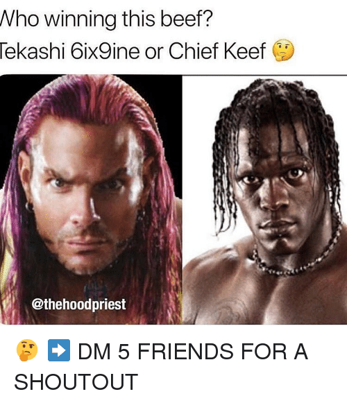 Keef: Who winning this beef?  Tekashi 6ix9ine or Chief Keef  @thehoodpriest 🤔 ➡️ DM 5 FRIENDS FOR A SHOUTOUT
