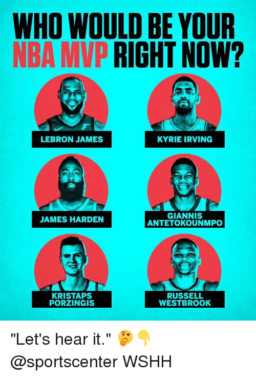 "antetokounmpo: WHO WOULD BE YOUR  NBA MVP RIGHT NOW?  LEBRON JAMES  KYRIE IRVING  GIANNIS  ANTETOKOUNMPO  JAMES HARDEN  KRISTAPS  PORZINGIS  RUSSELL  WESTBROOK ""Let's hear it."" 🤔👇 @sportscenter WSHH"