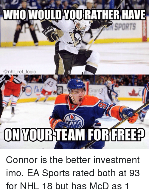 Logic, Memes, and National Hockey League (NHL): WHO WOULD HOURATHER HAVE  @nhl ref logic  ON  YOURTEAM FORIFREE Connor is the better investment imo. EA Sports rated both at 93 for NHL 18 but has McD as 1