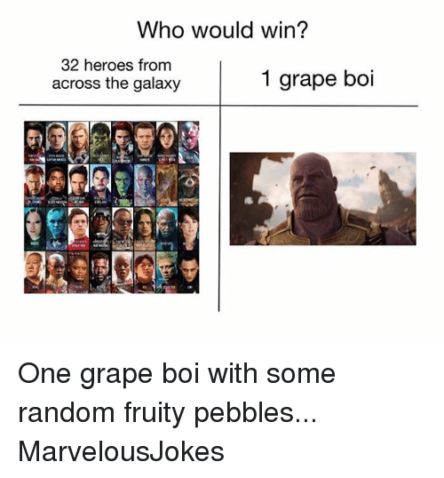 Fruity: Who would win?  32 heroes from  across the galaxy  1 grape boi One grape boi with some random fruity pebbles... MarvelousJokes