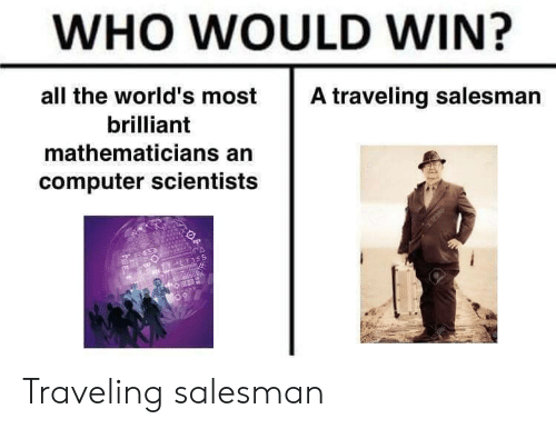 Computer, Brilliant, and All The: WHO WOULD WIN?  all the world's most  A traveling salesman  brilliant  mathematicians an  computer scientists  122RF  EYS55 Traveling salesman