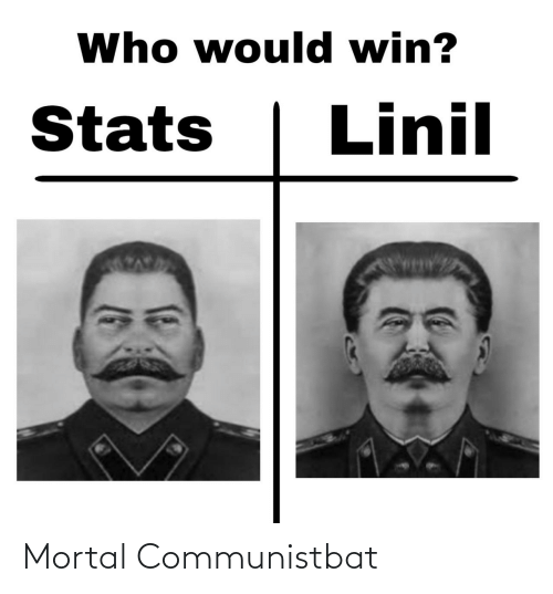 win: Who would win?  Linil  Stats Mortal Communistbat