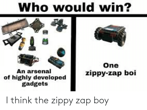 Arsenal, Boy, and Boi: Who would win?  One  An arsenal  of highly developed  gadgets  zippy-zap boi I think the zippy zap boy