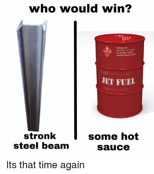 Beamly: who would win?  SILAFER-PRT22  JET FUEL  stronk  steel beam  some hot  sauce Its that time again