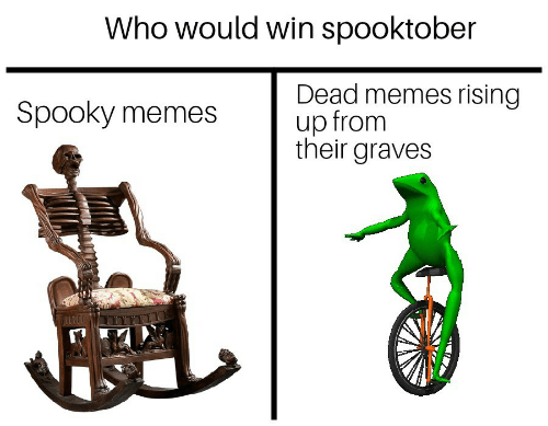 Memes, Spooky, and Graves: Who would win spooktober  Dead memes rising  up from  their graves  Spooky memes