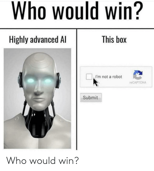 Box, Who, and Robot: Who would win?  This box  Highly advanced Al  I'm not a robot  reCAPTCHA  Submit Who would win?