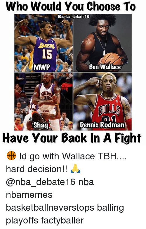 rodman: Who Would You Choose To  IG:onba debate 16  MAWP  Ben Wallace  Shaq  Dennis Rodman  Have Your Back In A Fight 🏀 Id go with Wallace TBH.... hard decision!! 🙏 @nba_debate16 nba nbamemes basketballneverstops balling playoffs factyballer