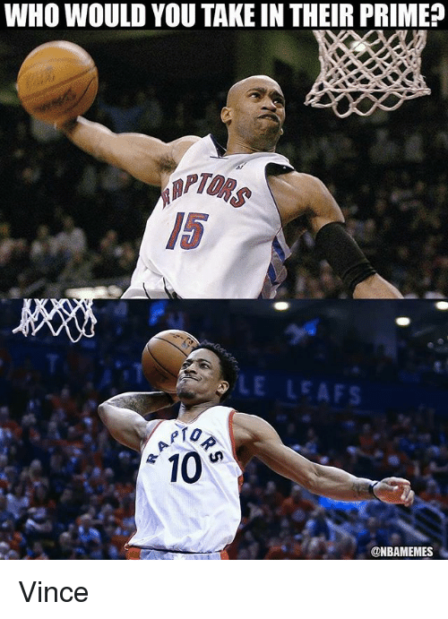 leafs: WHO WOULD YOU TAKE IN THEIR PRIME?  #10RS  5  LE LEAFS  10  @NBAMEMES Vince
