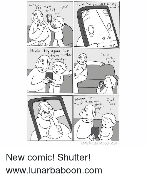 Click, Memes, and Never: Whoa  Too close  ww... Yov can See all m  buddy! click  wrinkles  0  Maybe try aqain, but  Prom farther  away.  click  click  click  Maybe just  never take my  photo idea  aqain  www.lunarbaboon.Com New comic! Shutter! www.lunarbaboon.com