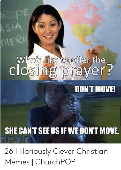 Offensive Jesus Memes: Who'd like to offer the  closiing prayer?  DON'T MOVE!  SHE CANT SEE US IF WE DON'T MOVE. 26 Hilariously Clever Christian Memes | ChurchPOP