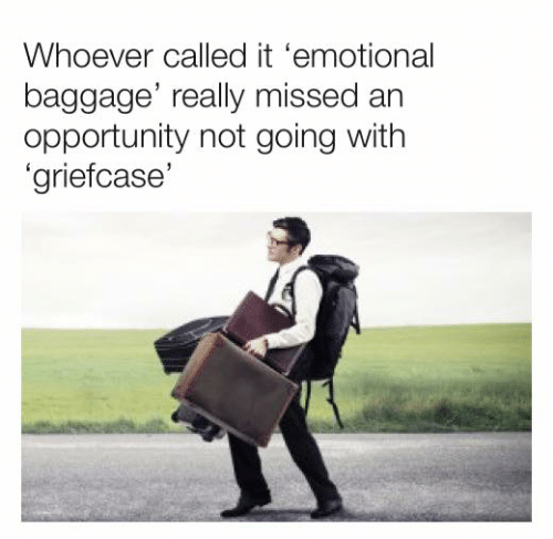 Called It: Whoever called it 'emotional  baggage' really missed an  opportunity not going with  'griefcase'
