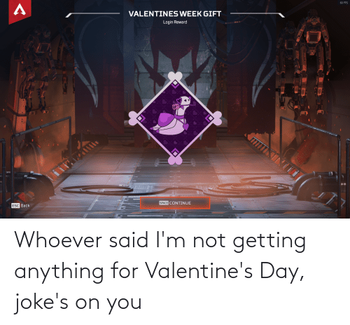 anything: Whoever said I'm not getting anything for Valentine's Day, joke's on you