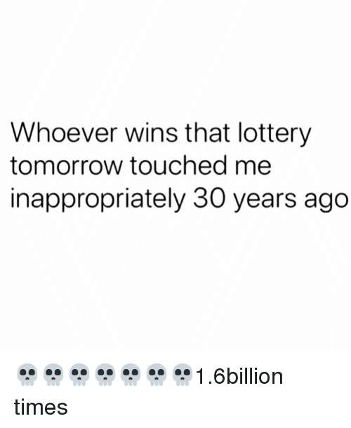 Funny, Lottery, and Tomorrow: Whoever wins that lottery  tomorrow touched me  inappropriately 30 years ago 💀💀💀💀💀💀💀1.6billion times