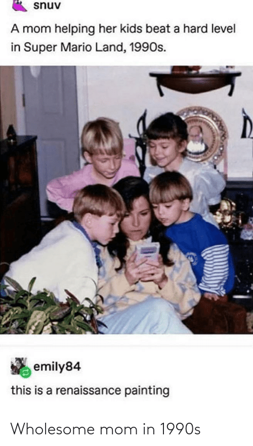 Wholesome, Mom, and 1990s: Wholesome mom in 1990s