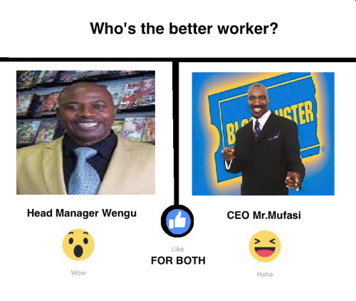 Blockbuster Uganda: Who's the better worker?  Head Manager Wengu  CEO Mr. Mufasi  Like  FOR BOTH  Wow  Haha