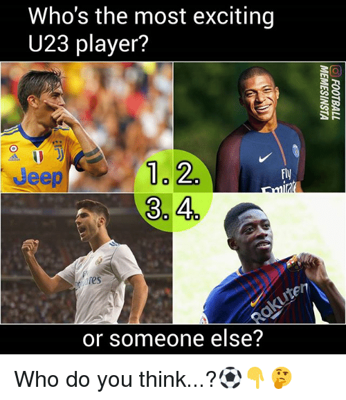Memes, Jeep, and 🤖: Who's the most exciting  U23 player?  Jeep  1.2  Fly  ares  or someone else? Who do you think...?⚽️👇🤔