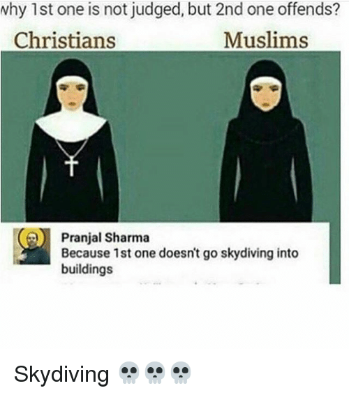skydiving: why 1st one is not judged, but 2nd one offends?  Christians  Muslims  Pranjal Sharma  Because 1st one doesnt go skydiving into  buildings Skydiving 💀💀💀