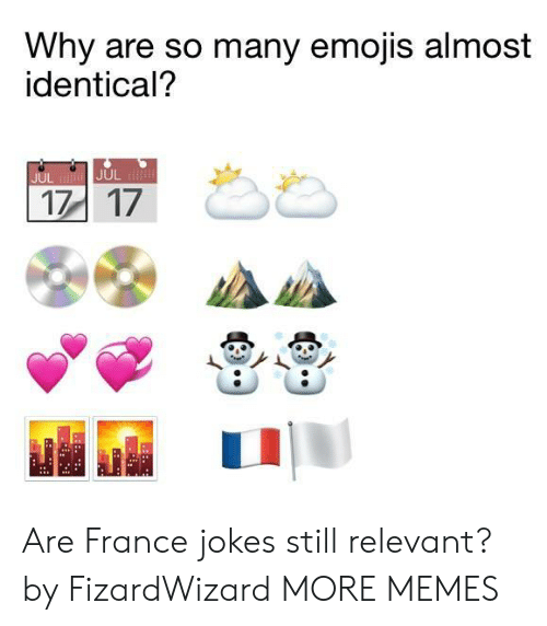 Dank, Memes, and Target: Why are so many emojis almost  identical?  JUL Are France jokes still relevant? by FizardWizard MORE MEMES
