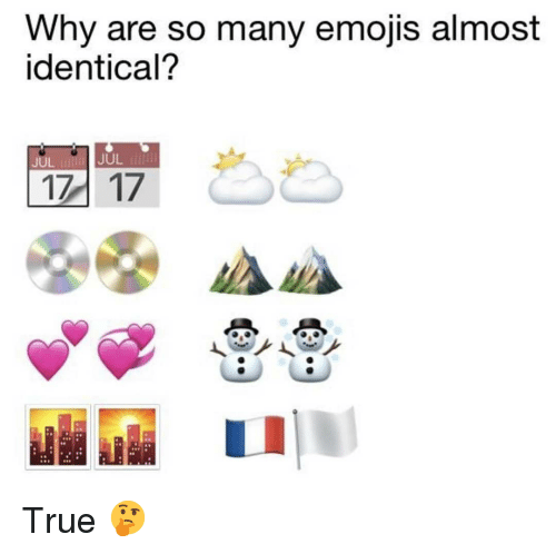 Memes, True, and Emojis: Why are so many emojis almost  identical?  JUL  JUL  86 True 🤔