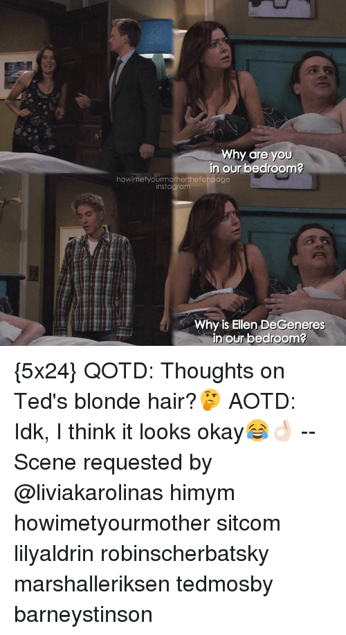 Ellen Degenerates: Why are you  in our bedroom?  how metyourmotherhefanpage  nstagram  Why is Ellen DeGeneres  in our bedroom? {5x24} QOTD: Thoughts on Ted's blonde hair?🤔 AOTD: Idk, I think it looks okay😂👌🏻 -- Scene requested by @liviakarolinas himym howimetyourmother sitcom lilyaldrin robinscherbatsky marshalleriksen tedmosby barneystinson