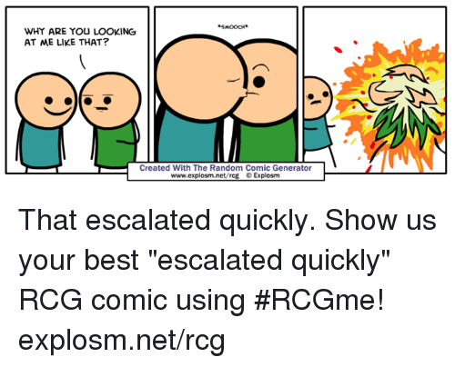 """Dank, Best, and 🤖: WHY ARE YOU LOOKING  AT ME LIKE THAT?  Created With The Random Comic Generator  www.explosm.net/rcg © Explosm That escalated quickly.  Show us your best """"escalated quickly"""" RCG comic using #RCGme! explosm.net/rcg"""
