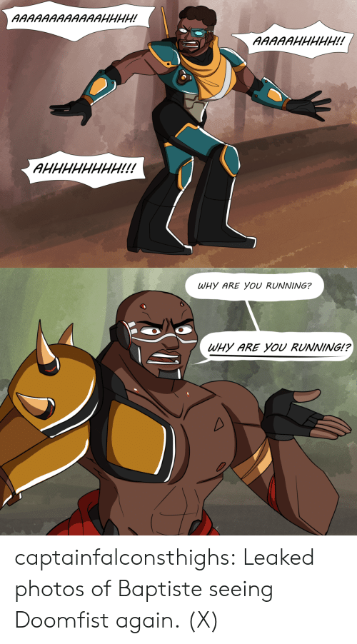Tumblr, youtube.com, and Blog: WHY ARE YOU RUNNING?  WHY ARE YOU RUNNING!? captainfalconsthighs:  Leaked photos of Baptiste seeing Doomfist again.(X)