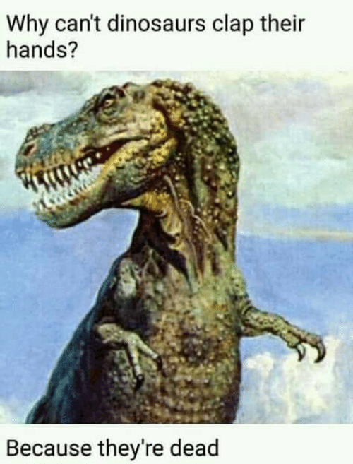 Memes, Dinosaurs, and 🤖: Why can't dinosaurs clap their  hands?  Because they're dead